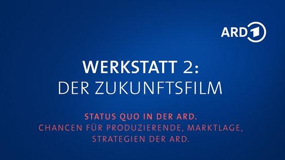 """Grafik mit Schrift """"Werkstatt 2: Der Zukunftsfilm - Status Quo in der ARD. Chancen für Produzierende, Marktlage, Strategien der ARD."""" und ARD-Logo"""