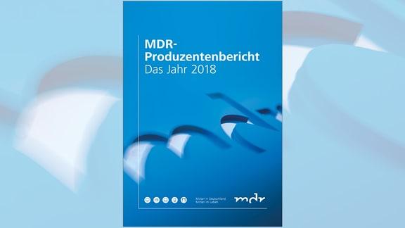 MDR-Produzentenbericht. Das Jahr 2018