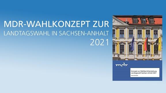 Konzept der MDR-Wahlberichterstattung zur Landtagswahl in Sachsen-Anhalt 2021