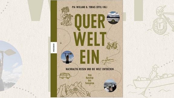Pia Wieland & Tobias Ertel: Querweltein. Nachhaltig reisen und die Welt entdecken. Von Kurztrip bis Fernreise