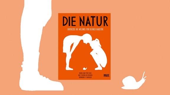 Die Natur. Entdecke die Wildnis vor deiner Haustür