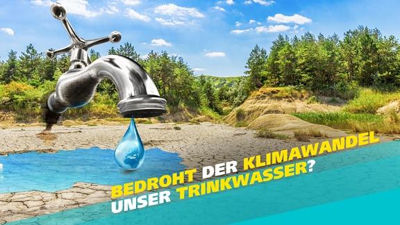 Aus einem übergroßen Wasserhahn tropft Wasser in einen ausgetrockneten See. Schrift: Bedroht der Klimawandel unser Trinkwasser?