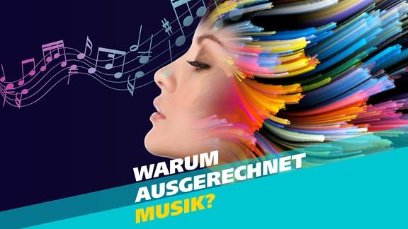 Musik, dargestellt als wellenformige Notation, umweht den Kopf einer jungen Frau. Schrift: Warum ausgerechnet Musik?