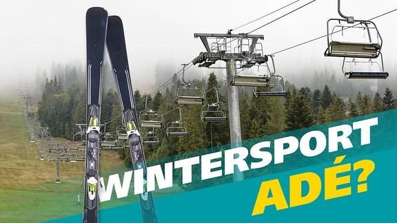 """Skilift an schneefreier, grüner Piste. Im Bildvordergrund ist ein Paar gekreuzte Skier zu sehen. Schrift: """"Wintersport adé?"""""""