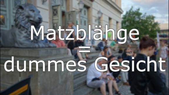 Hallisch - Matzblähge = dummes Gesicht