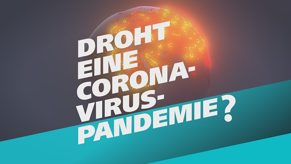 Die Erdkugel, davor der Schriftzug: Droht eine Corona-Virus-Pandemie?