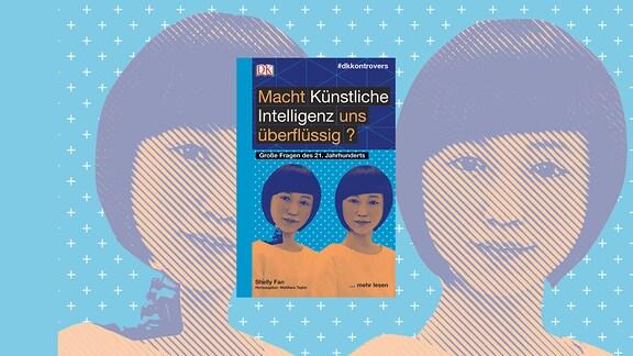 Cover des Buchs mit dem Titel Macht Künstliche Intelligenz uns überflüssig? Darauf sind zwei asiatisch aussehende Frauen auf blauem Hintergrund. Eine der Frauen scheint ein Roboter zu sein.
