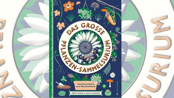 """Buchcover""""Das große Pflanzensammelsurium"""". Großer runder Kreis mit Blume in der Mitte mit Schmetterling, darum die Schrift des Titels. Drumherum Ornamente."""