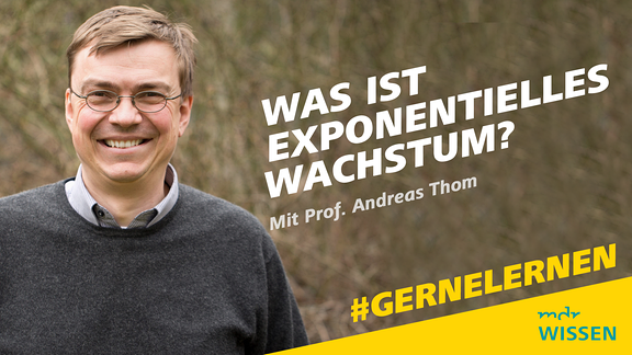 Prof. Dr. Andreas Thom. Schrift: Exponentielles Wachstum. Mit Prof. Dr. Andreas Thom. #GERNELERNEN MDR WISSEN