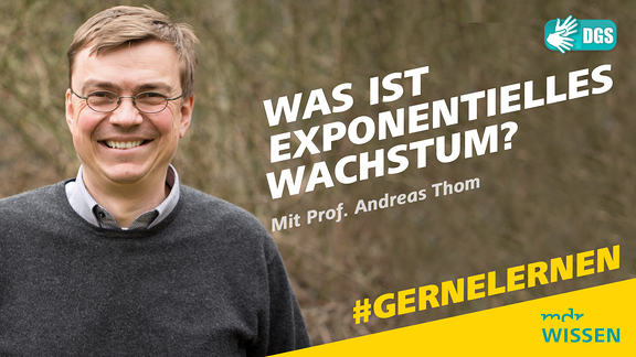 Prof. Dr. Andreas Thom. Schrift: Exponentielles Wachstum. Mit Prof. Dr. Andreas Thom. #GERNELERNEN MDR WISSEN. DGS.