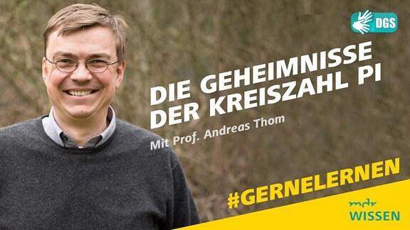 Prof. Andreas Thom von der TU Dresden. Schrift: #GERNELERNEN mit MDR WISSEN und Prof. Andreas Thom im Livestream. Die Geheimnisse der Kreiszahl Pi. Logo: DGS