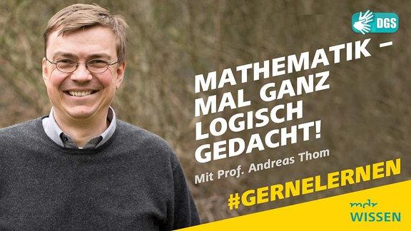 Prof. Andreas Thom von der TU Dresden. Schrift: #GERNELERNEN mit MDR WISSEN und Prof. Andreas Thom im Livestream. Mathematik - mal ganz logisch gedacht. Logo: DGS