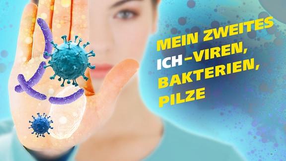 Eine junge Frau hält dem Betrachter ihre Handfläche entgegen. Darauf zu sehen sind stilisierte Bakterien und Viren, Schrift: MEIN ZWEITES ICH - VIREN, BAKTERIEN, PILZE