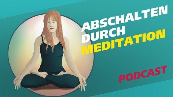 """Covergrafik zur Podcast-Folge von """"Meine Challenge"""": Abschalten durch Meditation. Die Illustration zeigt eine junge Frau mit geschlossenen Augen im Lotussitz. Daneben der Schriftzug: Abschalten durch Meditation."""