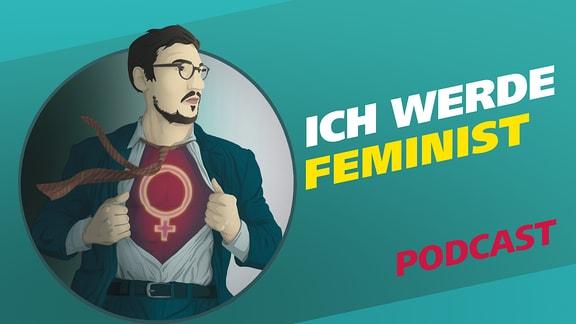 """Covergrafik zur Podcast-Folge von """"Meine Challenge"""": Ich werde Feminist. Die Illustration zeigt einen Mann im Anzug, der sich sein Hemd aufreist. Zum Vorschein kommt ein T-Shirt mit dem Symbol der Feminismus-Bewegung. Seine Krawatte weht im Wind. Daneben der Schriftzug: Ich werde Feminist."""