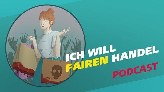 """Die Grafik zeigt eine junge Frau mit Einkaufstaschen, aus denen Blut tropft. Daneben der Schriftzug """"Ich will fairen Handel"""" und der Hinweis, dass es sich um einen Podcast handelt"""