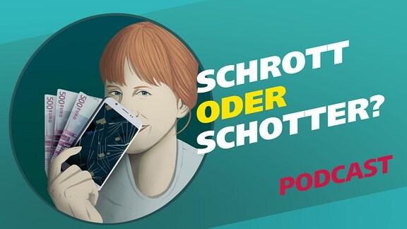 """Auf dem Bild ist links das Gesicht einer jungen Frau zu sehen, halb verdeckt von ihrer Hand, die einige Geldscheine und ein kaputtes Smartphone hält. Daneben der Schriftzug """"Schrott oder Schotter?"""" und der Hinweis, dass es sich um einen Podcast handelt"""
