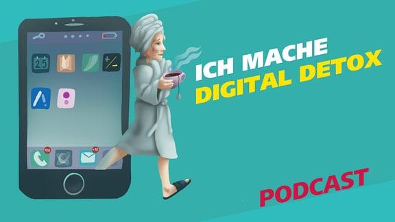 """Die gemalte Grafik zeigt ein Smartphone und eine Frau im Bademantel mit einer Tasse Tee in der Hand, die aus dem Smartphone heraus tritt. Daneben steht der Titel """"Ich mache Digital Detox"""" sowie der Hinweis, dass es sich hierbei um einen Podcast handelt."""