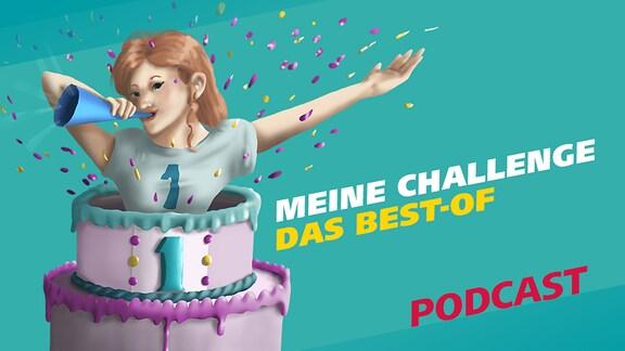 """Covergrafik für die Episode """"Meine Challenge - das Best-of"""" von der MDR-Wissen-Podcast-Reihe """"Meine Challenge"""". Links ist eine Illustration zu sehen, bei der eine junge Frau mit Konfetti und einer Tröte in der Hand aus einer Geburtstagstorte springt."""