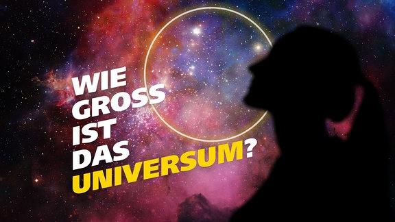 Schattenriss einer Frau, die in den Sternenhimmel blickt. Ein Kreis im Firmament versinnbildlicht die Frage nach der Größe des Universums. Schrift: Wie groß ist das Universum?