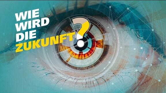 Ein stilisiertes Auge in Nahaufnahme, ergänzt durch technisch anmutende grafische Elemente. Text: Wie wird die Zukunft?