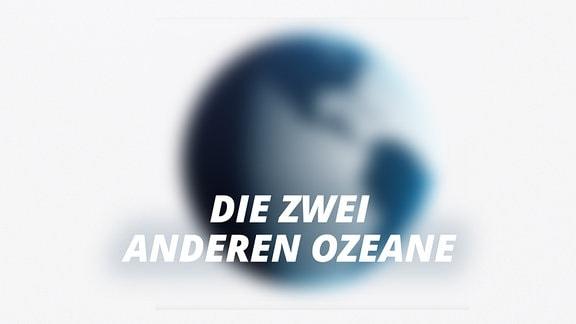 """Unscharfe Weltkugel und Schrift """"Die zwei anderen Ozeane"""""""
