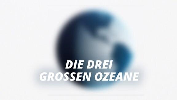 """Unscharfe Weltkugel und Schrift """"Die drei großen Ozeane"""""""