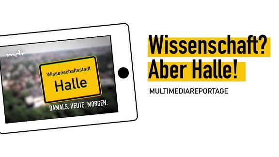 """Stilisierter Tablet-Computer mit Screenshot der Multimediareportage, daneben der Schriftzug """"Wissenschaft? Aber halle! – Multimediareportage""""."""