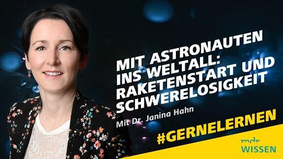 Dr Janina Hahn. Schrift: Mit Astronauten ins Weltall: Raktenstart und Schwerelosigkeit. Mit Dr. Janina Hahn Logo: MDR WISSEN
