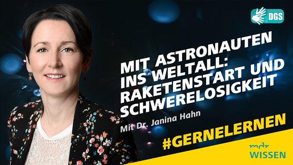 Dr Janina Hahn. Schrift: Mit Astronauten ins Weltall: Raktenstart und Schwerelosigkeit. Mit Dr. Janina Hahn Logos: MDR WISSEN, DGS