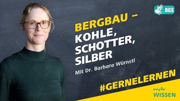 Dr. Barbara Bürnstl. Schrift: Bergbau - Kohle, Schotter, Silbertaler. Mit Dr. Barbara Bürnstl. Logo: MDR WISSEN