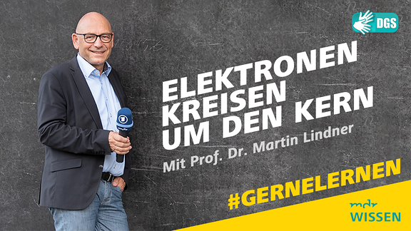 Prof. Dr. Martin Lindner. Schrift: Elektronen kreisen um den Kern. Mit Prof. Dr. Martin Lindner. #GERNELERNEN MDR WISSEN. DGS.