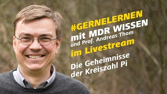 Prof. Andreas Thom von der TU Dresden. Schrift: #GERNELERNEN mit MDR WISSEN und Prof. Andreas Thom im Livestream. Die Geheimnisse der Kreiszahl Pi
