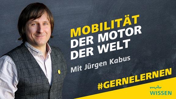 Jürgen Kabus. Schrift: Mobilität - der Motor der Welt. Mit Jürgen Kabus. Logo: MDR WISSEN