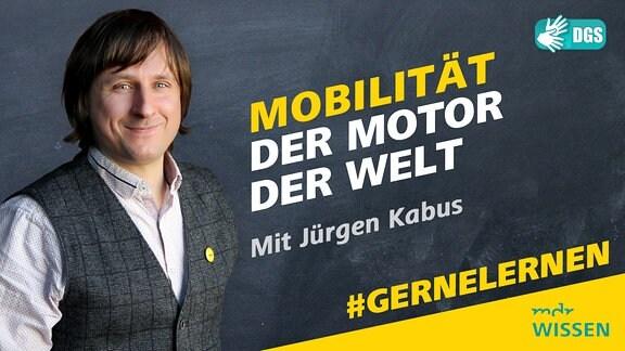Jürgen Kabus. Schrift: Mobilität - der Motor der Welt. Mit Jürgen Kabus. Logos: MDR WISSEN, DGS