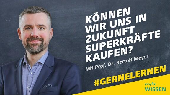 Prod. Dr. Bertolt Meyer von der TU Chemnitz. Schrift: #GERNELERNEN mit Prof. Dr. Bertolt Meyer. Können wir uns in Zukunft Suiperkräfte kaufen?