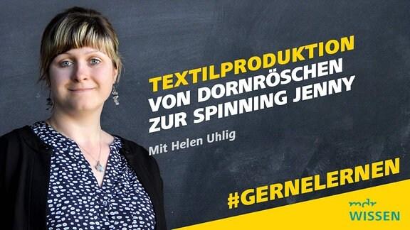 Museumspädagogin Helen Uhlig. Schrift: Textilproduktion - von Dornröschen zur Spinning Jenny. Mit Helen Uhlig Logo: MDR WISSEN