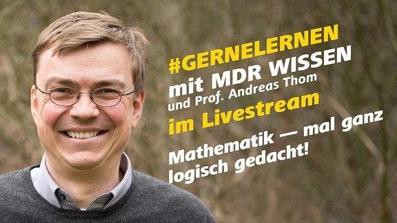 Prof. Andreas Thom von der TU Dresden. Schrift: #GERNELERNEN mit MDR WISSEN und Prof. Andreas Thom im Livestream. Mathematik - mal ganz logisch gedacht.