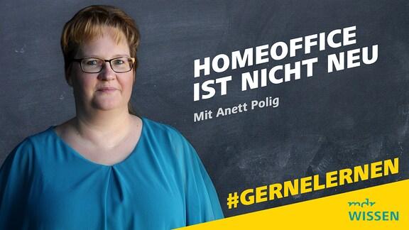Anett Polig Schrift: Homeoffice ist nicht neu. Mit Anett Polig Logo: MDR WISSEN