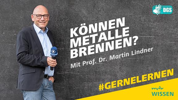Prof. Dr. Martin Lindner. Schrift: Können Metalle brennen? Mit Prof. Dr. Martin Lindner. #GERNELERNEN MDR WISSEN. DGS.