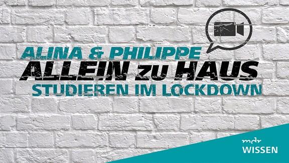 Stilisierte weiße Backsteinwand mit einem Videokonferenz-Icon, Schrift: ALINA & PHILIPPE ALLEIN ZU HAUS, STUDIEREN IM LOCKDOWN , Logo: MDR WISSEN