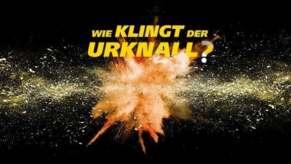 Explosion im Weltall. Schrift in gelb: Wie klingt der Urknall?