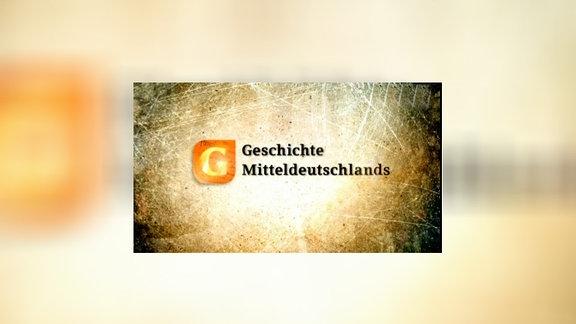 """Logo der Sendung """"Geschichte Mitteldeutschlads"""""""