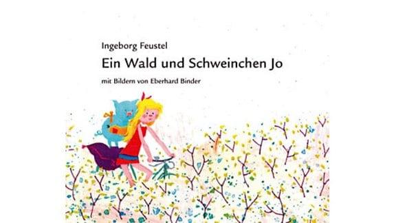 Ingeborg Feustel: Ein Wald und Schweinchen Jo