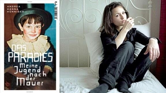 Andrea Hanna Hünninger: Das Paradies. Meine Jugend nach der Mauer